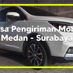 Jasa Pengiriman Mobil Medan Ke Surabaya